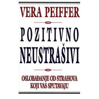 Vera Peiffer: Pozitivno Neustrašivi: Oslobađanje od strahova koji vas sputavaju